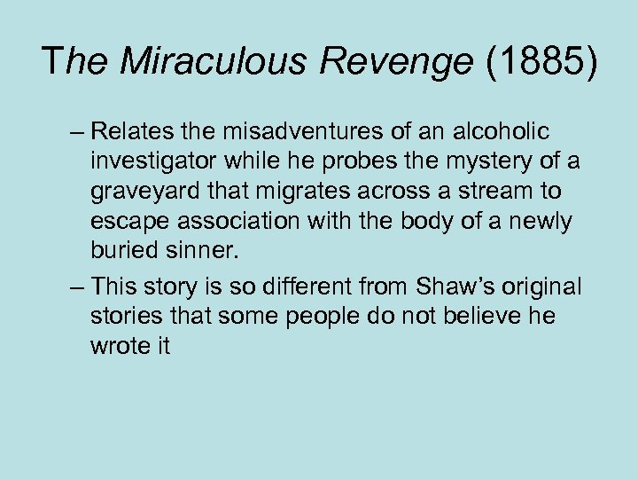The Miraculous Revenge (1885) – Relates the misadventures of an alcoholic investigator while he