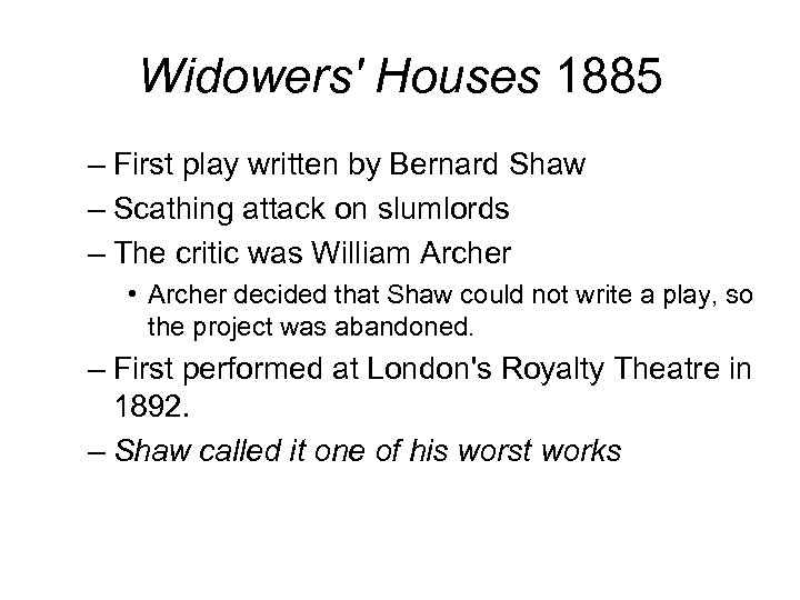 Widowers' Houses 1885 – First play written by Bernard Shaw – Scathing attack on