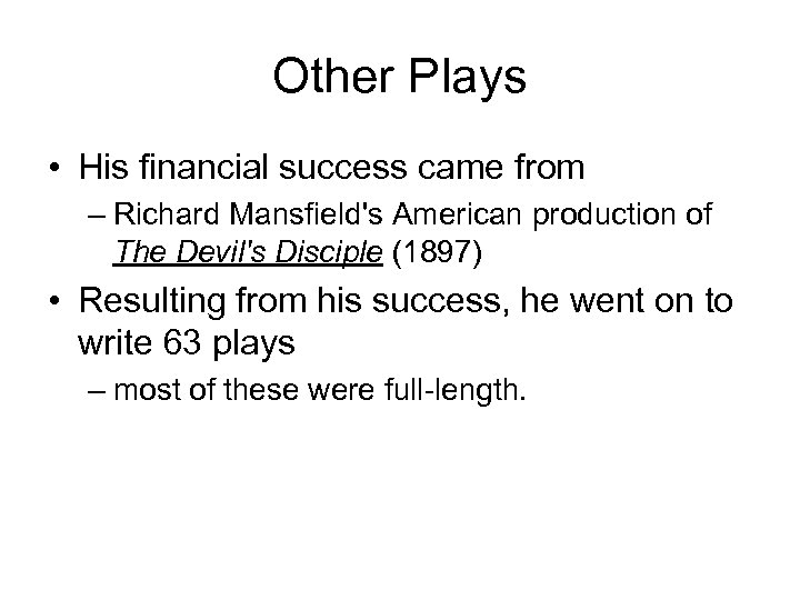 Other Plays • His financial success came from – Richard Mansfield's American production of