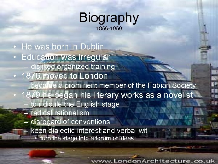 Biography 1856 -1950 • He was born in Dublin • Education was irregular –