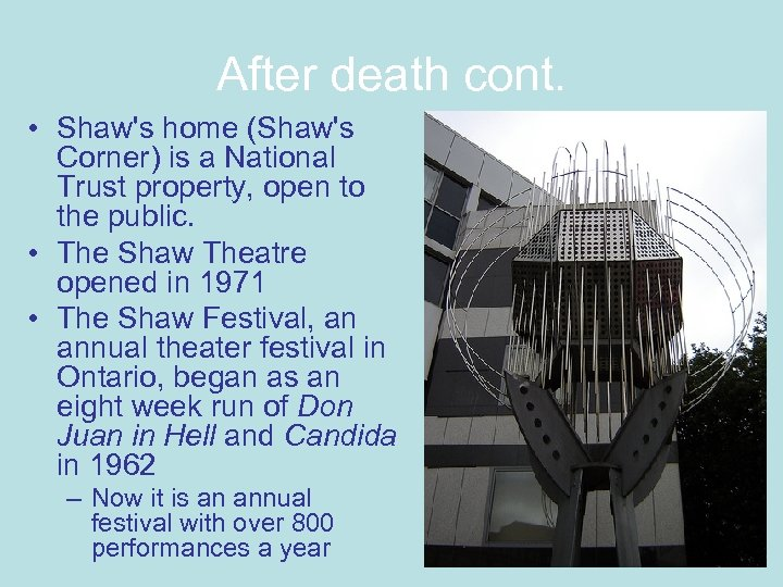 After death cont. • Shaw's home (Shaw's Corner) is a National Trust property, open