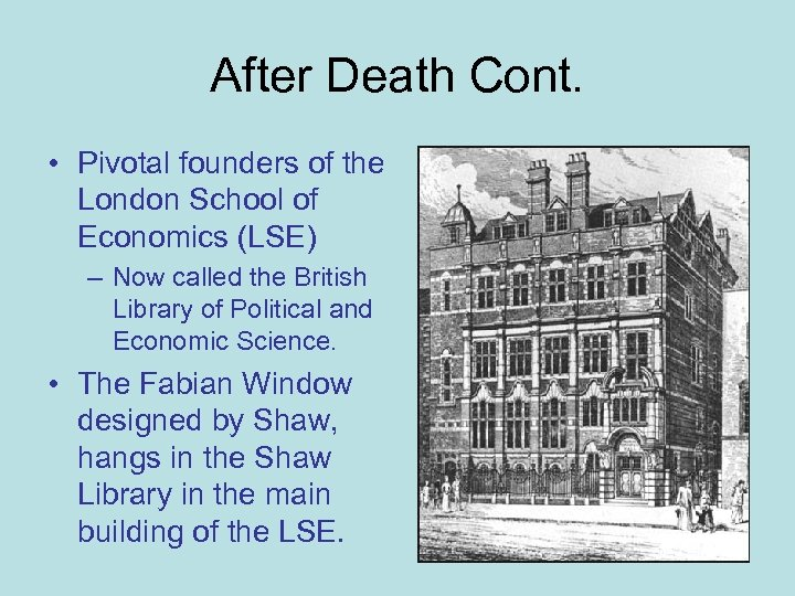 After Death Cont. • Pivotal founders of the London School of Economics (LSE) –