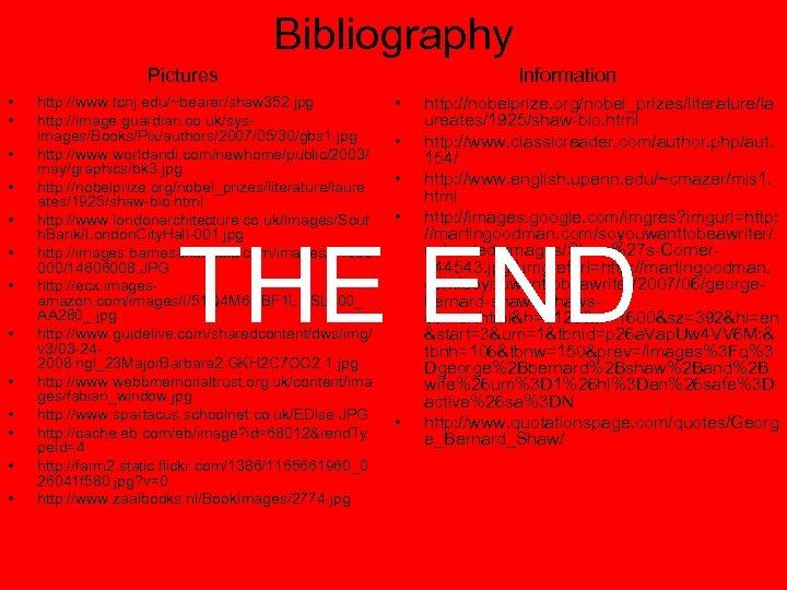 Bibliography Pictures • • • • http: //www. tcnj. edu/~bearer/shaw 352. jpg http: //image.
