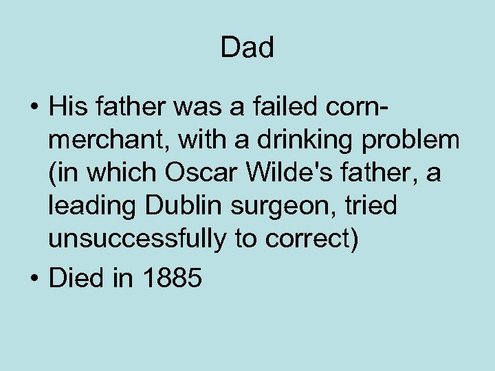 Dad • His father was a failed cornmerchant, with a drinking problem (in which