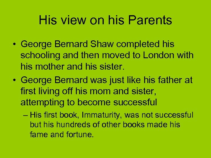 His view on his Parents • George Bernard Shaw completed his schooling and then