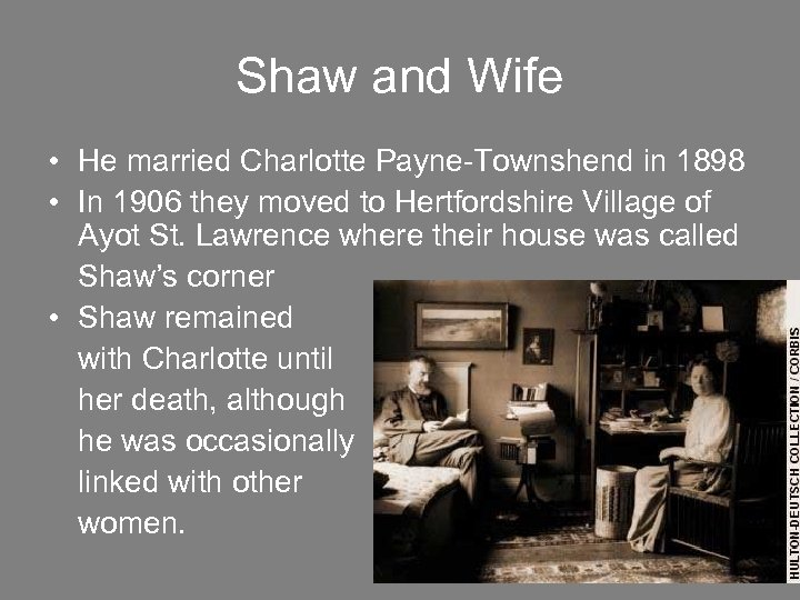 Shaw and Wife • He married Charlotte Payne-Townshend in 1898 • In 1906 they