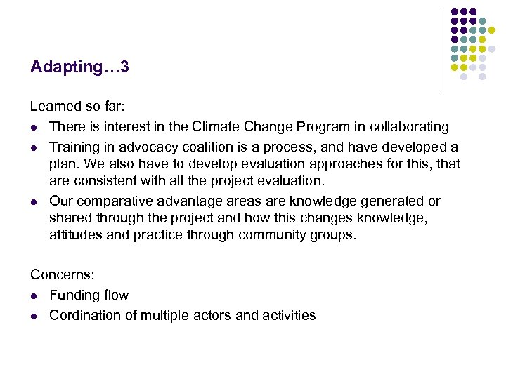 Adapting… 3 Learned so far: l There is interest in the Climate Change Program
