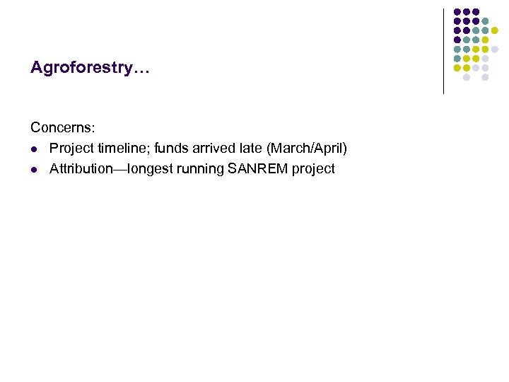 Agroforestry… Concerns: l Project timeline; funds arrived late (March/April) l Attribution—longest running SANREM project