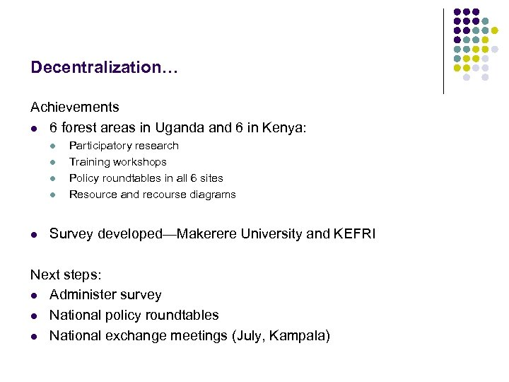 Decentralization… Achievements l 6 forest areas in Uganda and 6 in Kenya: l l