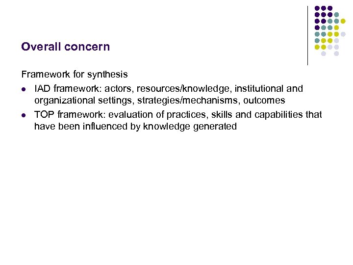 Overall concern Framework for synthesis l IAD framework: actors, resources/knowledge, institutional and organizational settings,