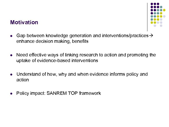 Motivation l Gap between knowledge generation and interventions/practices enhance decision making, benefits l Need