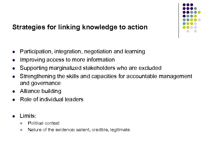 Strategies for linking knowledge to action l Participation, integration, negotiation and learning Improving access
