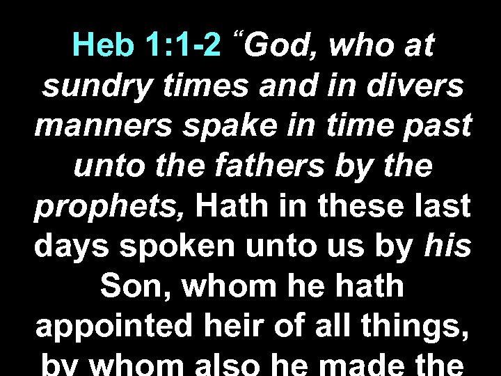 """God, Heb 1: 1 -2 who at sundry times and in divers manners spake"