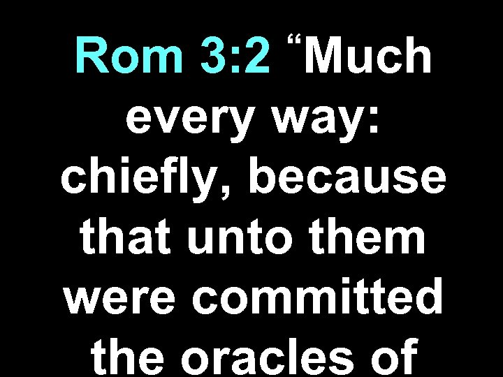 """Much Rom 3: 2 every way: chiefly, because that unto them were committed the"
