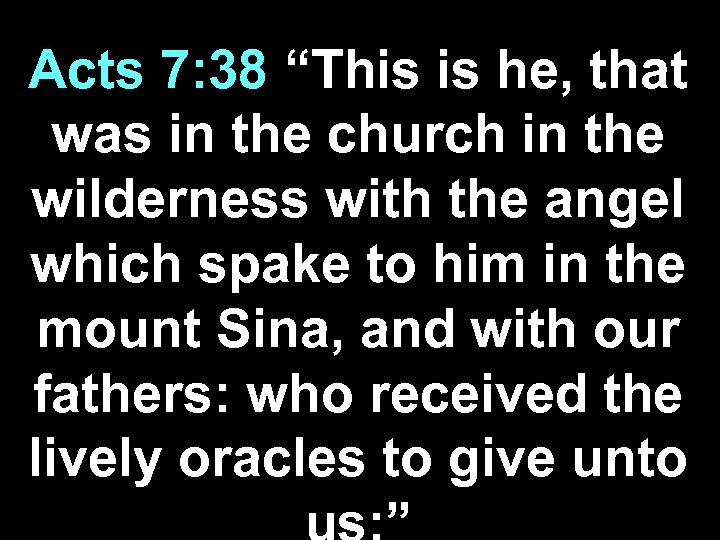 "Acts 7: 38 ""This is he, that was in the church in the wilderness"