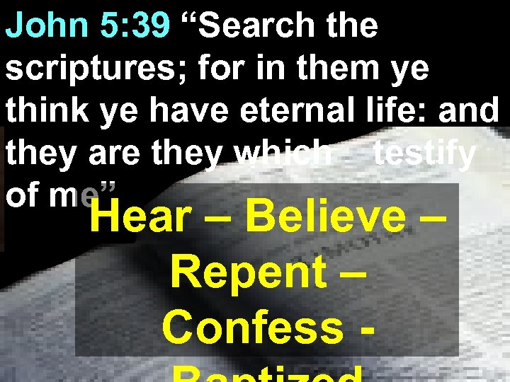 "John 5: 39 ""Search the scriptures; for in them ye think ye have eternal"