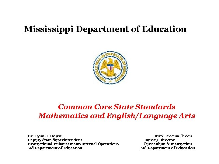 Mississippi Department of Education Common Core State Standards Mathematics and English/Language Arts Dr. Lynn