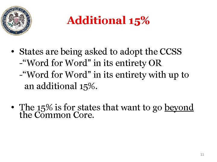 """Additional 15% • States are being asked to adopt the CCSS -""""Word for Word"""""""