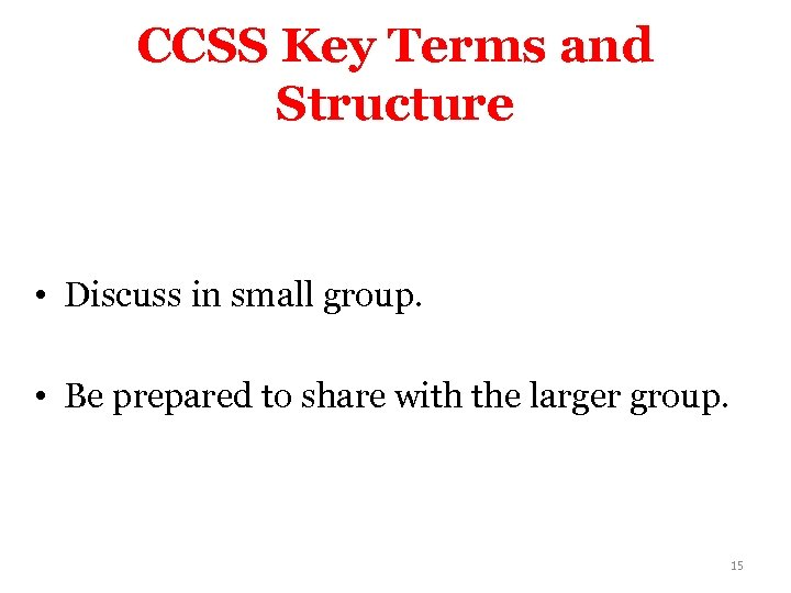 CCSS Key Terms and Structure • Discuss in small group. • Be prepared to