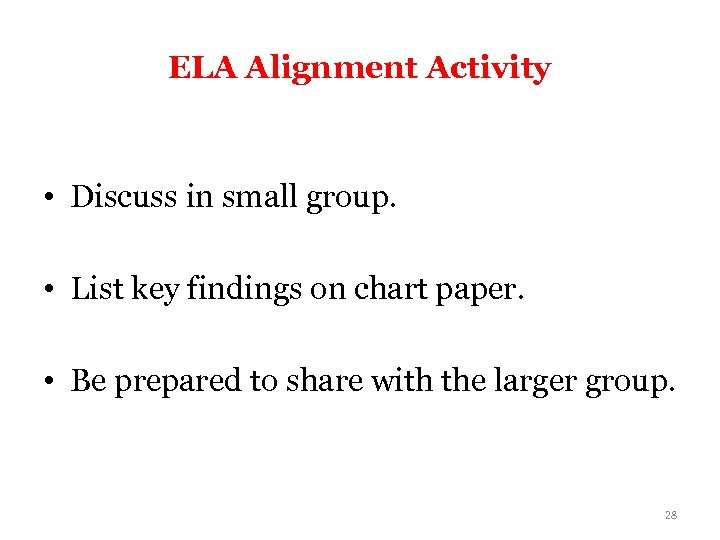 ELA Alignment Activity • Discuss in small group. • List key findings on chart