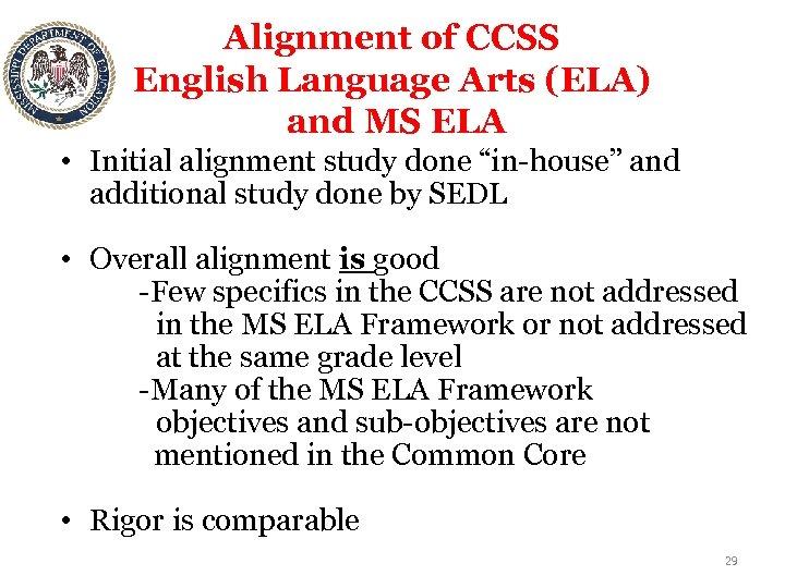 Alignment of CCSS English Language Arts (ELA) and MS ELA • Initial alignment study