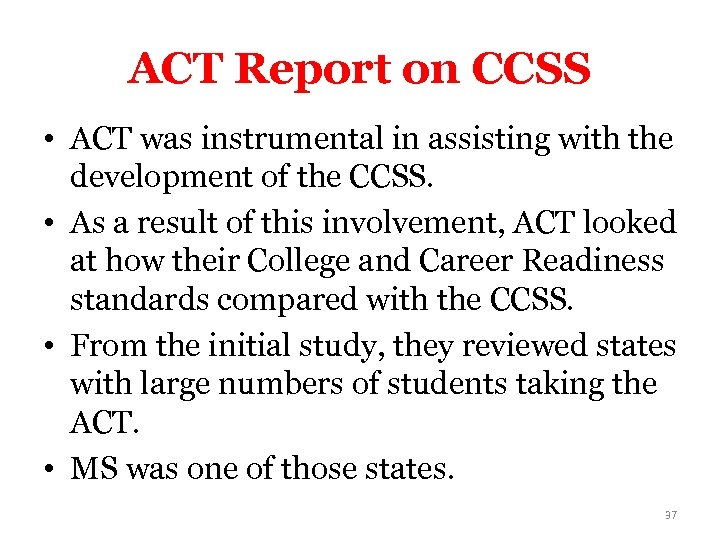 ACT Report on CCSS • ACT was instrumental in assisting with the development of