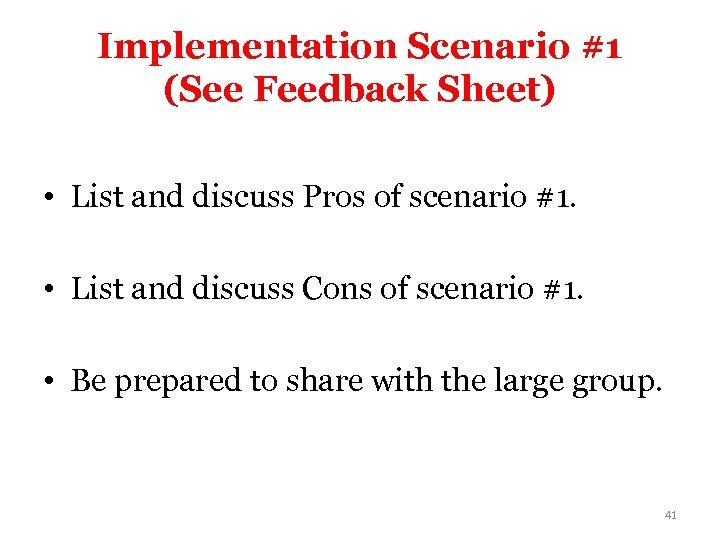 Implementation Scenario #1 (See Feedback Sheet) • List and discuss Pros of scenario #1.