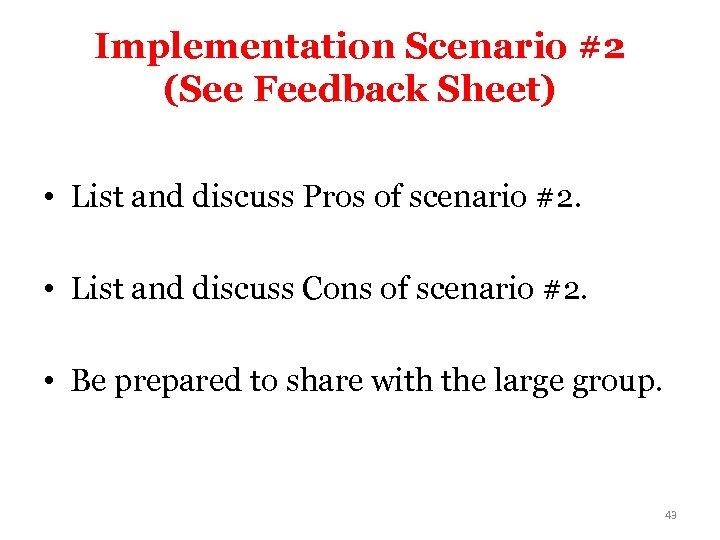 Implementation Scenario #2 (See Feedback Sheet) • List and discuss Pros of scenario #2.