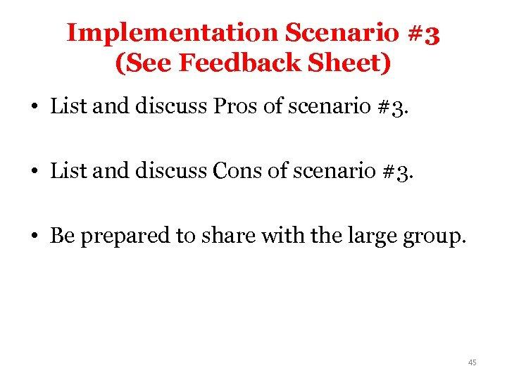 Implementation Scenario #3 (See Feedback Sheet) • List and discuss Pros of scenario #3.