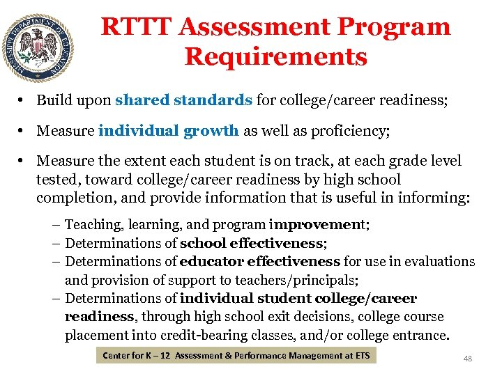 RTTT Assessment Program Requirements • Build upon shared standards for college/career readiness; • Measure