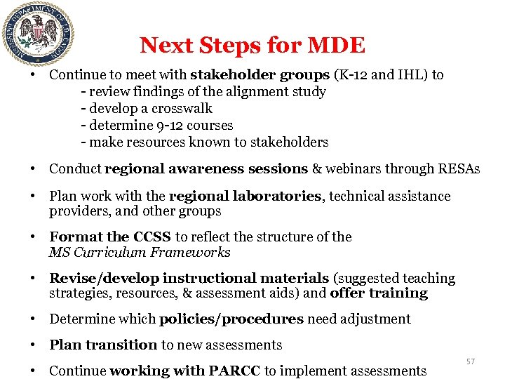 Next Steps for MDE • Continue to meet with stakeholder groups (K-12 and IHL)