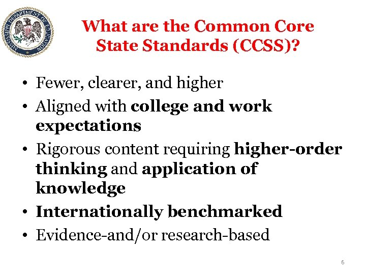 What are the Common Core State Standards (CCSS)? • Fewer, clearer, and higher •