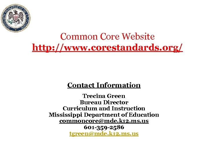 Common Core Website http: //www. corestandards. org/ Contact Information Trecina Green Bureau Director Curriculum