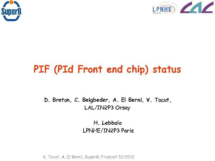 PIF (PId Front end chip) status D. Breton, C. Beigbeder, A. El Berni, V.