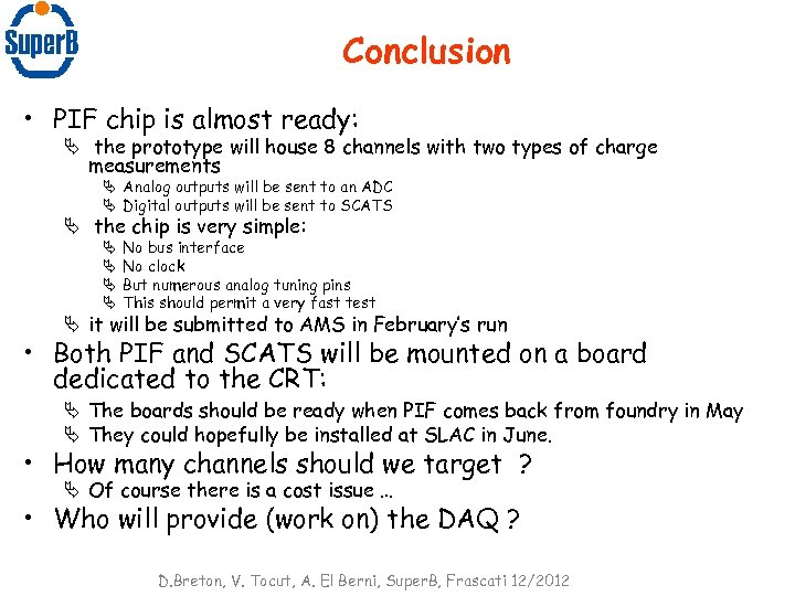 Conclusion • PIF chip is almost ready: Ä the prototype will house 8 channels