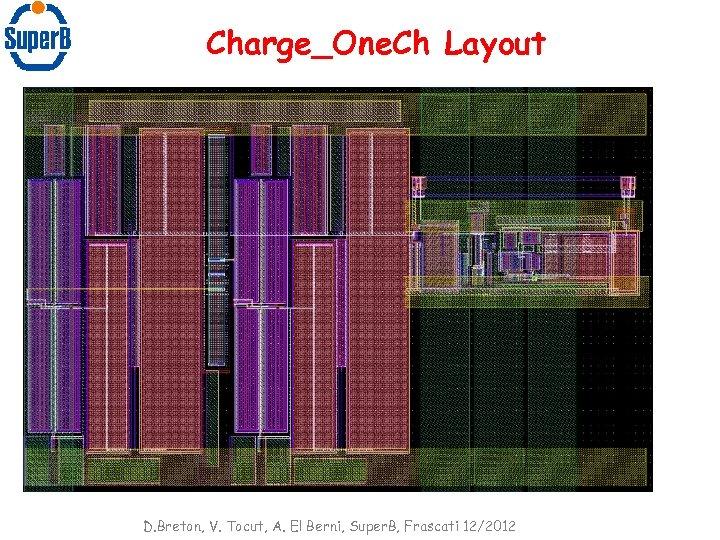 Charge_One. Ch Layout D. Breton, V. Tocut, A. El Berni, Super. B, Frascati 12/2012