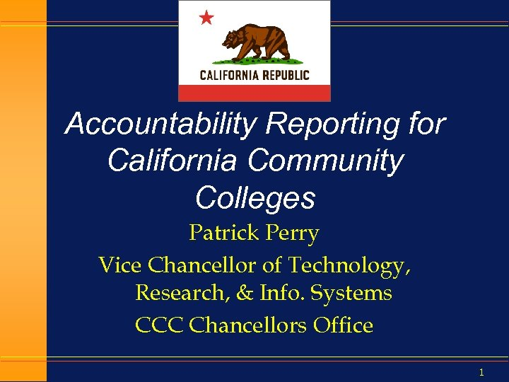 Accountability Reporting for California Community Colleges Patrick Perry Vice Chancellor of Technology, Research, &