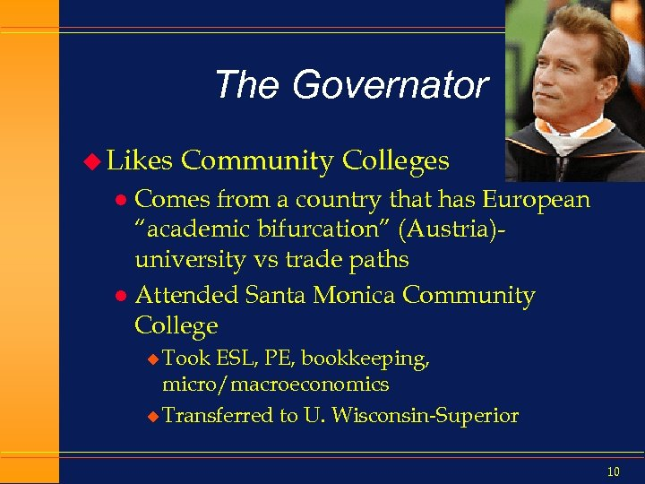 "The Governator u Likes Community Colleges Comes from a country that has European ""academic"