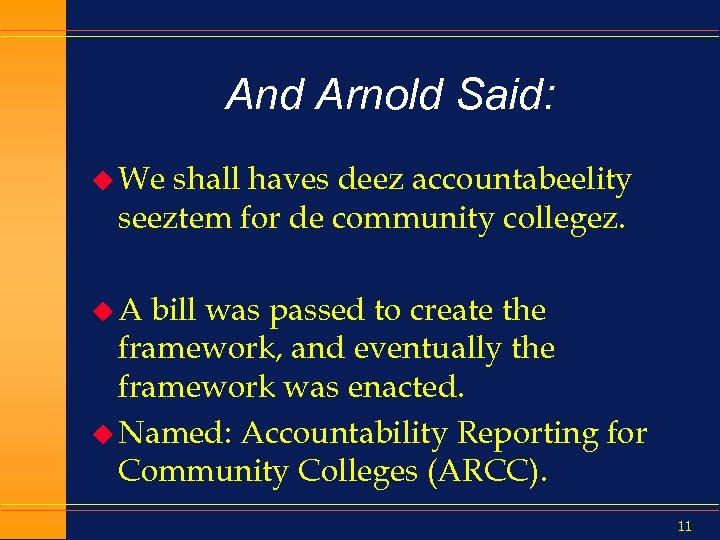 And Arnold Said: u We shall haves deez accountabeelity seeztem for de community collegez.
