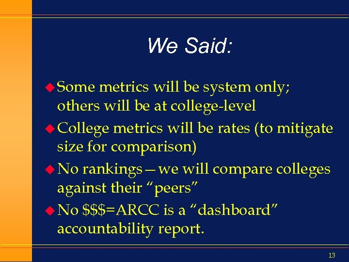 We Said: u Some metrics will be system only; others will be at college-level