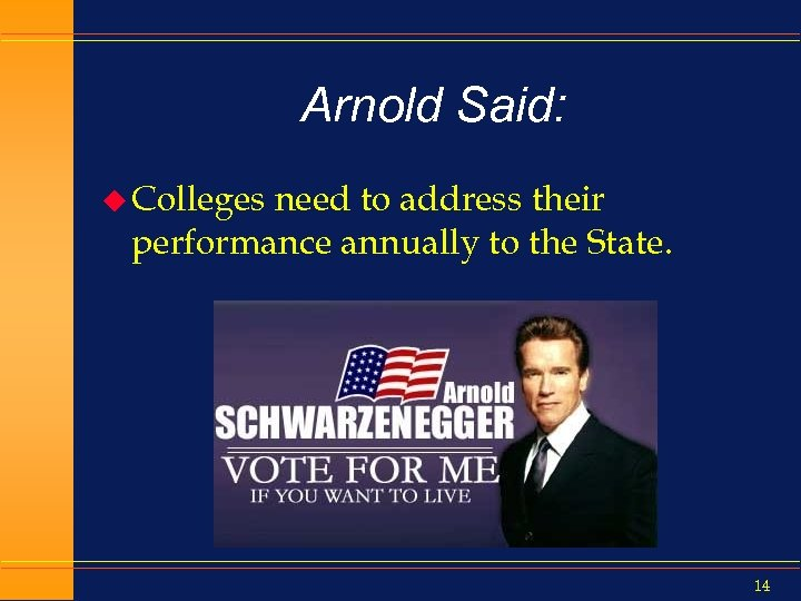 Arnold Said: u Colleges need to address their performance annually to the State. 14