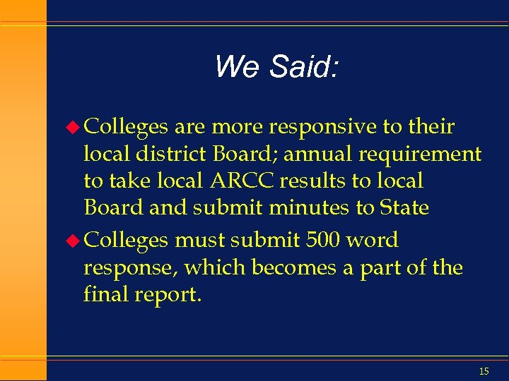 We Said: u Colleges are more responsive to their local district Board; annual requirement