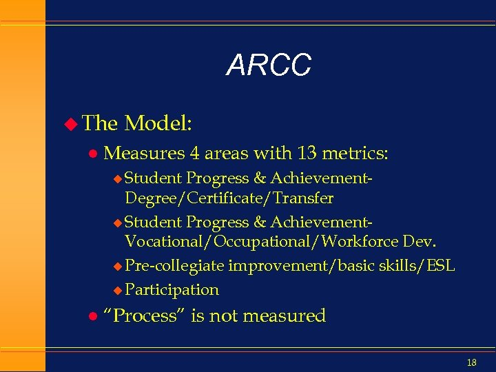 ARCC u The l Model: Measures 4 areas with 13 metrics: u Student Progress