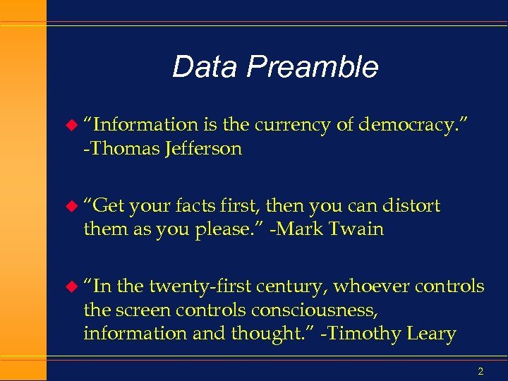 "Data Preamble u ""Information is the currency of democracy. "" -Thomas Jefferson u ""Get"