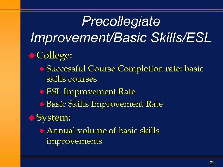 Precollegiate Improvement/Basic Skills/ESL u College: Successful Course Completion rate: basic skills courses l ESL