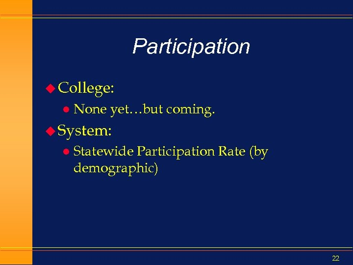 Participation u College: l None yet…but coming. u System: l Statewide Participation Rate (by