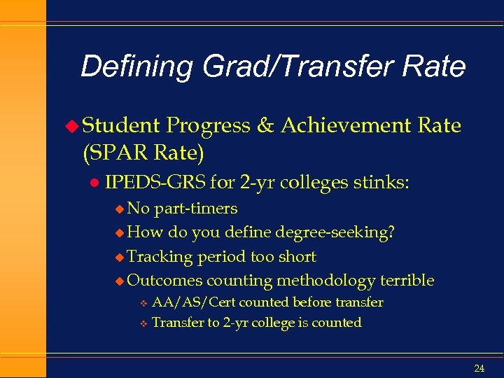 Defining Grad/Transfer Rate u Student Progress & Achievement Rate (SPAR Rate) l IPEDS-GRS for
