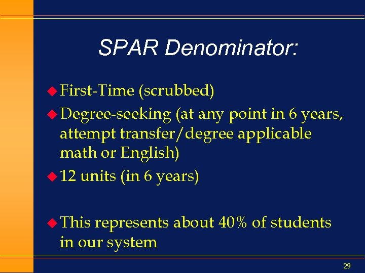 SPAR Denominator: u First-Time (scrubbed) u Degree-seeking (at any point in 6 years, attempt