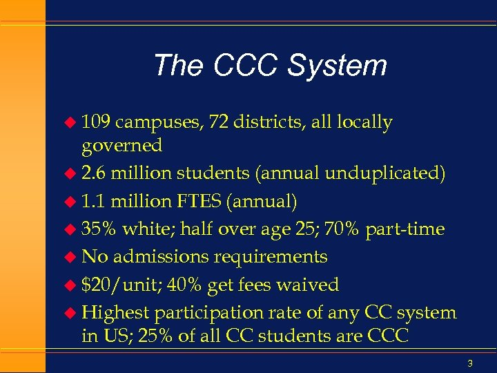 The CCC System u 109 campuses, 72 districts, all locally governed u 2. 6