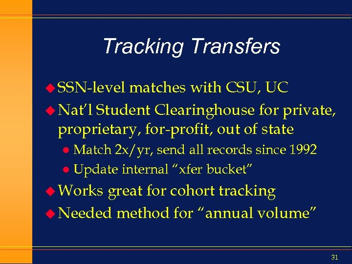 Tracking Transfers u SSN-level matches with CSU, UC u Nat'l Student Clearinghouse for private,